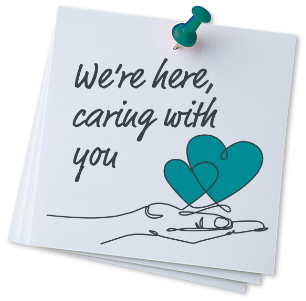 We're here, caring with you